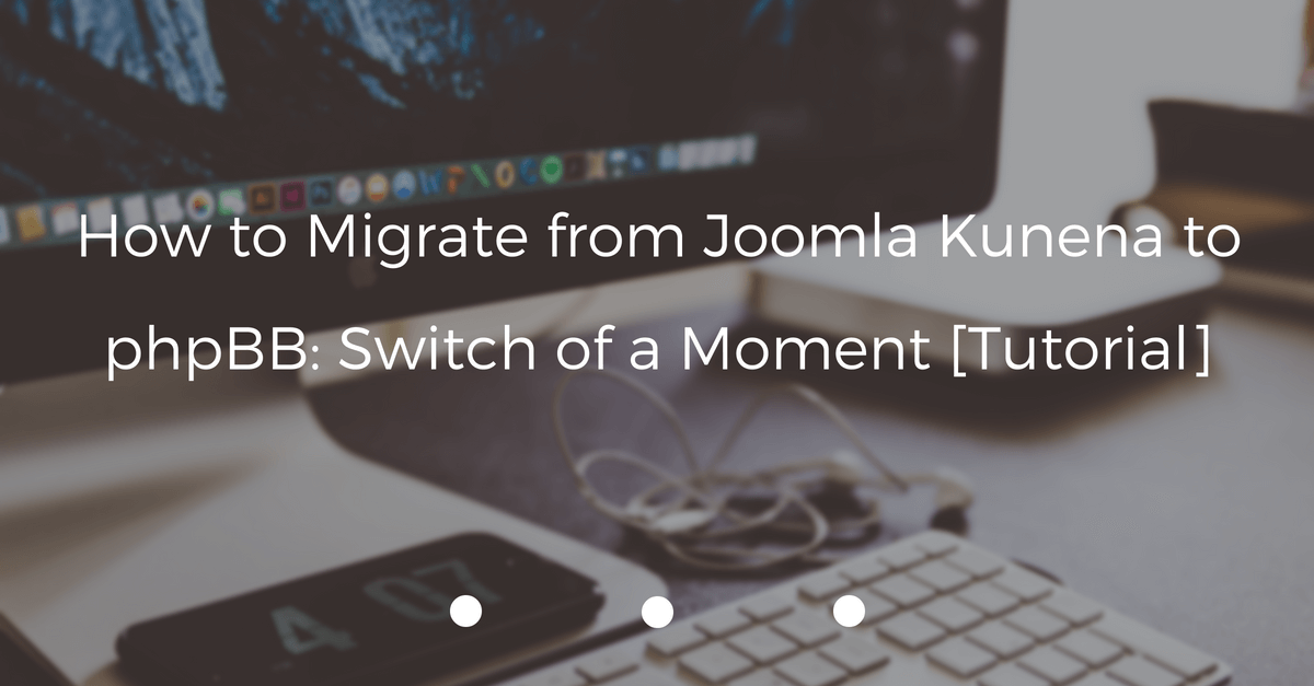 how-to-migrate-from-joomla-kunena-to-phpbb-switch-of-a-moment