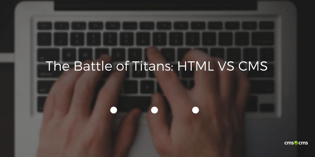 The Battle of Titans: HTML VS CMS