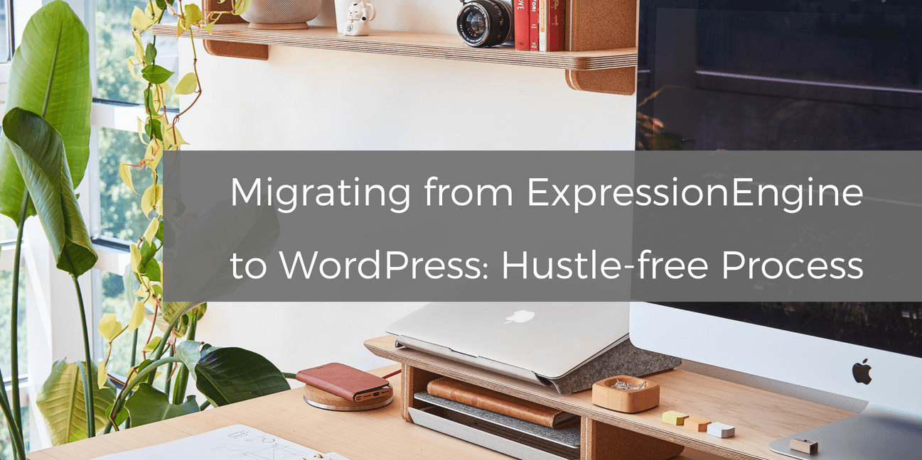 migrating-from-expressionengine-to-wordpress-hustle-free-process